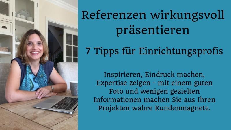 Referenzen wirkungsvoll präsentieren. Im Blog gibt Christine Piontek 7 Tipps für Einrichtungsprofis.
